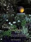 The Twilight Garden: A Guide to Enjoying Your Garden in the Evening Hours by Lia Leendertz (Hardback, 2011)