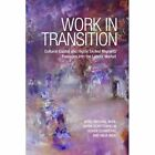 Work in Transition: Cultural Capital and Highly Skilled Migrants' Passages into the Labour Market by Arnd-Michael Nohl, Oliver Schmidtke, Karin Schittenhelm, Anja Weiss (Hardback, 2014)