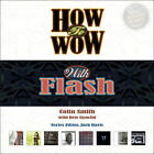 How to Wow with Flash by Colin Smith (Mixed media product, 2006)