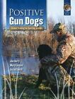 Positive Gun Dogs Clicker Training for Sports Breeds 9781890948337 by Jim Barry