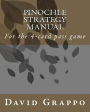 Pinochle Strategy Manual: For The 4-Card Pass Game: By David Grappo