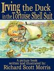 Irving The Duck in The Tortoise Shell Suit by Richard Scott Morris 9781438953564
