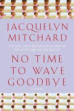 No Time to Wave Goodbye: A Novel - LikeNew - Mitchard, Jacquelyn - Hardcover