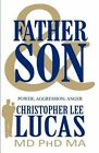 Father & Son  : Power; Aggression; Anger by Christopher Lee Lucas MD Phd Ma (Paperback / softback, 2011)