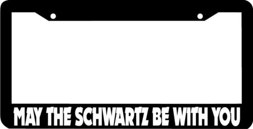 MAY THE SCHWARTZ BE WITH YOU  License Plate Frame
