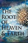 The Root of Heaven and Earth by E. A. Grace (Paperback, 2013)
