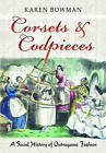 Corsets & Codpieces: A Social History of Outrageous Fashion by Karen Bowman (Paperback, 2015)
