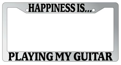 Chrome METAL License Plate Frame HAPPINESS IS...PLAYING MY GUITAR