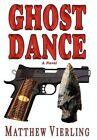 Ghost Dance by Matthew Vierling 9780595677238 Hardback 2006