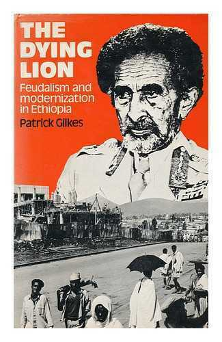 The Dying Lion : Feudalism and Modernization in Ethiopia / Patrick Gilkes