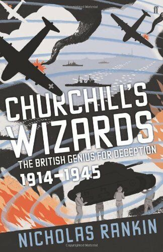 Churchill's Wizards: The British Genius for Deception 1914-1945,Nicholas Rankin