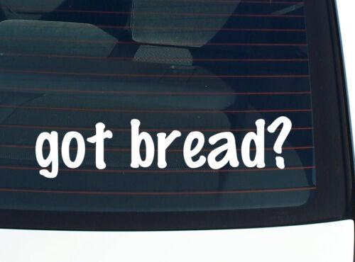 got bread BAKER FUNNY CAR DECAL BUMPER STICKER WALL