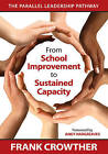 From School Improvement to Sustained Capacity: The Parallel Leadership Pathway by Dr. Francis Allan Crowther (Paperback, 2011)
