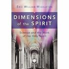 Dimensions of the Spirit: Science and the Work of the Holy Spirit by Eric William Middleton (Paperback, 2012)