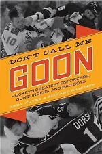 Don't Call Me Goon: Hockey's Greatest Enforcers, Gunslingers, and Bad Boys, Kamc