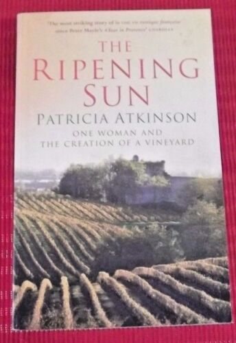 1 of 1 - THE RIPENING SUN ~ One Woman and the Creation of a Vineyard ~ Patricia Atkinson