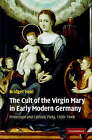 The Cult of the Virgin Mary in Early Modern Germany: Protestant and Catholic Piety, 1500-1648 by Bridget Heal (Hardback, 2007)