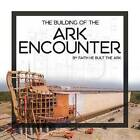 The Building of the Ark Encounter by Answers in Genesis (Hardback, 2016)