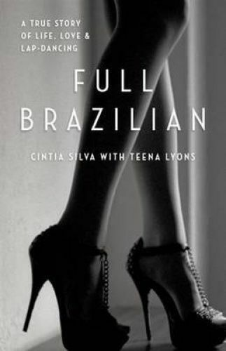 1 of 1 - Full Brazilian: A True Story of Life, Love and Lap-Dancing by Cintia Silva...VGC