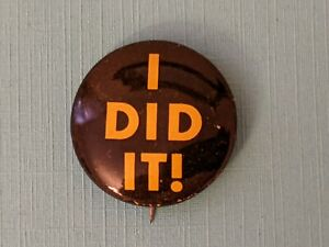 "Old Vintage "" I DID IT!""  Pinback Pin Button"