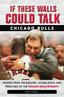 If These Walls Could Talk: Chicago Bulls: Stories from the Sideline, Locker Room, and Press Box of the Chicago Bulls Dynasty by Kent McDill (Paperback, 2014)