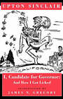 I, Candidate for Governor: And How I Got Licked by Upton Sinclair (Paperback, 1994)