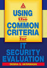Using the Common Criteria for IT Security Evaluation by Debra S. Herrmann (Paperback, 2002)
