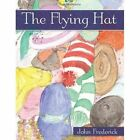 The Flying Hat by Frederick John 9781452019017