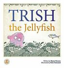 Trish the Jellyfish by Sharon Parsons (Paperback, 2014)