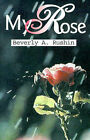 My Rose by Beverly A Rushin (Paperback / softback, 2001)