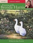 Painting with Brenda Harris: v. 4: Gorgeous Gardens by Brenda Harris (Paperback, 2007)