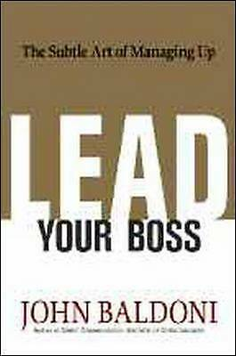 (Very Good)-Lead Your Boss: The Subtle Art of Managing Up (Hardcover)-Baldoni, J