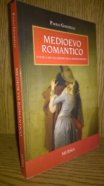 Golinelli Medioevo romantico. Poesie e miti all'origine della nostra identità