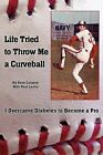 Life Tried to Throw Me a Curveball: I Overcame Diabetes to Become a Pro by Dave Caiazzo (Paperback / softback, 2011)