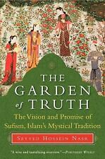 The Garden of Truth : The Vision and Promise of Sufism, Islam's Mystical...