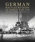 German Battlecruisers of World War One: Their Design, Construction and Operations by Gary Staff (Hardback, 2014)
