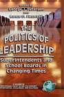 The Politics of Leadership: Superintendents and School Boards in Changing Times by Information Age Publishing (Hardback, 2005)