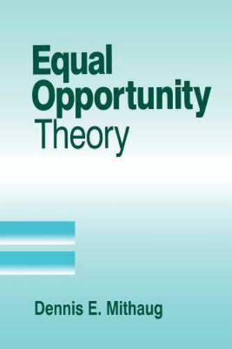Equal Opportunity Theory: Fairness in Liberty for All: By Dennis E Mithaug