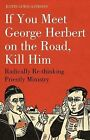 If You Meet George Herbert on the Road, Kill Him: Radically Re-thinking Priestly Ministry by Justin Lewis-Anthony (Paperback, 2009)