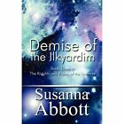 Demise of The Ilkyardim 9781448948635 by Susanna Abbott Paperback