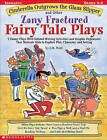 Cinderella Outgrows the Glass Slipper and Other Zany Fractured Fairy Tale Plays: 5 Funny Plays with Related Writing Activities and Graphic Organizers That Motivate Kids to Explore, Plot, Character, and Setting; Grades 3-5 by J M Wolf (Paperback / softback)