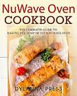 Nuwave Oven Cookbook: The Complete Guide to Making the Most of Your Nuwave Oven by Dylanna Press (Paperback / softback, 2016)