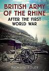 The British Army of the Rhine After the First World War by Michael Foley (Paperback, 2016)