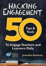 Hack Learning: Hacking Engagement : 50 Tips and Tools to Engage Teachers and Learners Daily 7 by James Alan Sturtevant (2016, Paperback)
