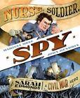 Nurse, Soldier, Spy : The Story of Sarah Edmonds, a Civil War Hero by Marissa Moss (2011, Hardcover)