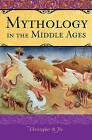Mythology in the Middle Ages: Heroic Tales of Monsters, Magic, and Might by Christopher R. Fee (Hardback, 2011)