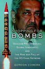Shopping for Bombs: Nuclear Proliferation, Global Insecurity, and the Rise and Fall of the A.Q. Khan Network by Gordon Corera (Hardback)