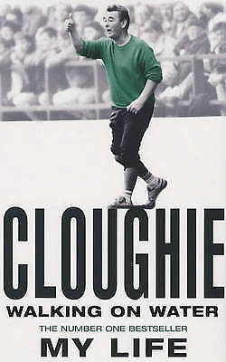 Cloughie: Walking on Water: Walking on Water - My Life, Clough, Brian, Acceptabl