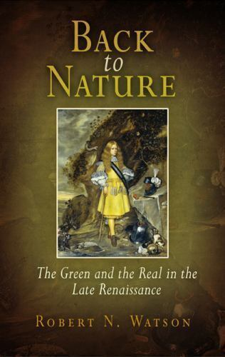 Back To Nature: The Green And The Real In The Late Renaissance: By Robert N. ...