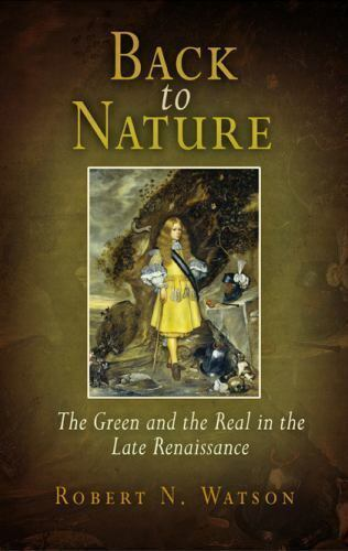 Back to Nature: The Green and the Real in the Late Renaissance by Watson, Rober
